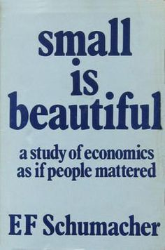 Small is Beautiful by Ernst Friedrich Schumacher Study Of Economics, Smart City, Nobel Prize, Schumacher, Book Lists, Sustainable Fashion, Inspire Me, The Book