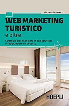 Libro di Michela Mazzotti - Web Marketing Turistico Audiobooks, Ebooks, This Book, Success, Free Apps, Home Decor, Photography, Collection, Products
