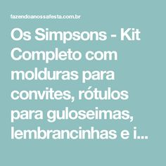 Os Simpsons - Kit Completo com molduras para convites, rótulos para guloseimas, lembrancinhas e imagens! Simpsons Party, Minnie Baby, Hello Kitty, Floral Rosa, Oriental, Wedding, Ideas, Moldings, Teddy Bear Party