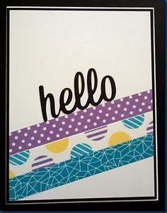"""handmade notecards ... three diagonal strips of coordinating washi tape ... one die cut """"hello"""" in script style .. luv the thing black mat defining the shape ... could be a one layer card, but this is a """"classier"""" look allowing washi a spot to hide when wrapped around the edges ... great card!!"""