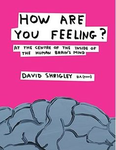 Best PDF How Are You Feeling?: At the Centre of the Inside of the Human Brain - For Ipad - By David Shrigley Feelings Book, New Scientist, Human Mind, Bingo Cards, Life Drawing, Used Books, So Little Time, Read More, The Book