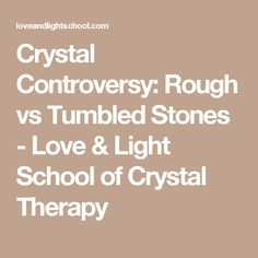 Crystal Controversy: Rough vs Tumbled Stones - Love & Light School of Crystal Therapy