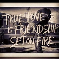 True Love is Friendship Set on Fire