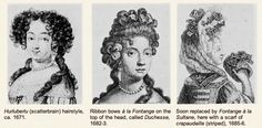 1. Hurluberlu (scatterbrain) hairstyle, 1671. 2. Ribbon bows à la Fontange 1682. 3. Fontange à la Sultane, here with a scarf of crapaudaille 1685-6.