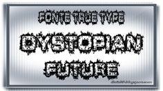 Fonte True Type - Dystopian Future | Bait69Network