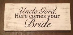 """""""Here Comes Your Bride"""" - This one is for a wedding. The customer plans to but holes in it and add a rope so it can be carried by the ring bearer."""