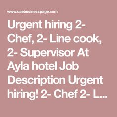Urgent hiring 2- Chef, 2- Line cook, 2- Supervisor At Ayla hotel Job Description Urgent hiring!  2- Chef 2- Line cook 2- Supervisor  With experience  Bound to dubai!  We will conduct the interview on saturday, december 3 9am-12pm  Venue Ayla hotel- siadah business center Near NMC hospital  Al ain  If interested pls send your cv to