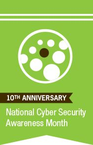 10th anniversary National Cyber Security Awareness Month- TONS of suggestions on here for cyber security!