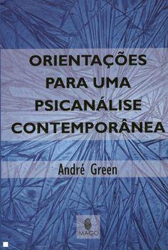 GREEN, André .Orientações para uma psicanálise contemporânea:desconhecimento e reconhecimento do inconsciente. Rio de Janeiro: Imago, 2008. 373 p.
