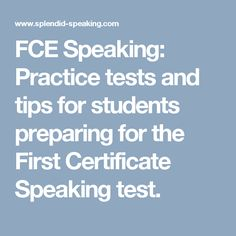 FCE Speaking: Practice tests and tips for students preparing for the First Certificate Speaking test.