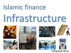 Financial infrastructure comprises of the resources, public policy support, protection, facilities and utilities that make the use of the financial architectur… Islamic, Finance, Presentation, Public, Economics