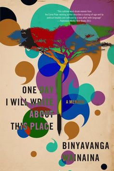One Day I Will Write About This Place: A Memoir by Binyavanga Wainaina,http://www.amazon.com/dp/1555976247/ref=cm_sw_r_pi_dp_1mfBsb0Z8NXSE0XG