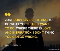 Keep Trying Quotes, Ella Fitzgerald, Don't Give Up, Motivate Yourself, You Really, Motivational Quotes, Sayings, Keep Pushing Quotes, Lyrics