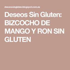 Deseos Sin Gluten: BIZCOCHO DE MANGO Y RON SIN GLUTEN