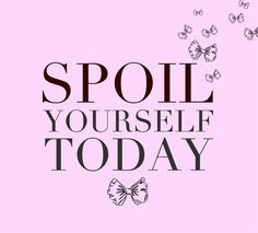 Pampering Quotes | galleryhip.com - The Hippest Galleries!