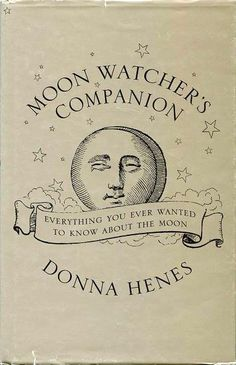 """""""Moon Watcher's Companion"""" by Donna Henes - book cover Old Books, Vintage Books, Books To Read, Antique Books, Constellations, Be Wolf, You Are My Moon, The Wicked The Divine, Under Your Spell"""