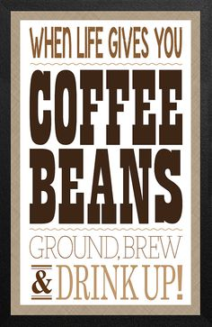 Typography Poster, Inspirational Custom Coffee Quote, Print, When Life Gives You Coffee Beans, Ground, Brew & Drink Up, 4-Color on Etsy, $18.00