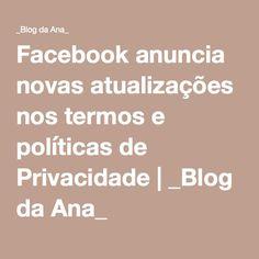 Facebook anuncia novas atualizações nos termos e políticas de Privacidade   _Blog da Ana_