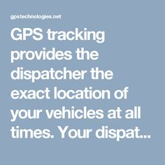 GPS tracking provides the dispatcher the exact location of your vehicles at all times. Your dispatcher can view a map showing him the entire fleet location on one screen.