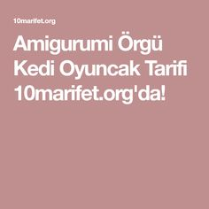 Amigurumi Örgü Kedi Oyuncak Tarifi 10marifet.org'da!