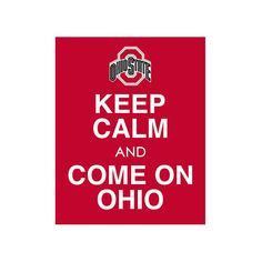 KEEP CALM AND COME ON OHIO!