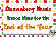 Organized Chaos: Teacher Tuesday: lessons for the end of the year. activities for elementary general music class to keep students engaged, learning, and having fun those last few classes before the end of the year.