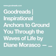 Goodreads | Inspirational Anchors to Ground You Through the Waves of Life by Diane Morasco — Reviews, Discussion, Bookclubs, Lists