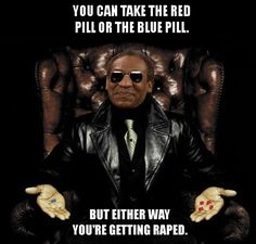 What if Bill Cosby told you . Inappropriate Memes, Funny Jokes, Cosby Memes, Freaky Memes, Blue Pill, Bill Cosby, Sarcastic Humor, Trending Memes, Amigos