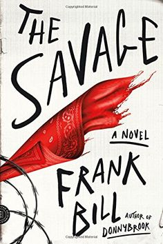 The Savage: A Novel by Frank Bill