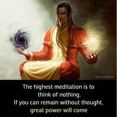 The highest meditation is to think of nothing. If you can remain without thought, great power will come. Spiritual Enlightenment, Spiritual Growth, Spiritual Awakening, Spiritual Quotes, Spiritual Eyes, Quotes Positive, Meditation Musik, Chakra Meditation, Mindfulness Meditation