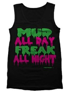 MUD ALL DAY FREAK ALL NIGHT NEW APPAREL LINE FOR MUD FREAKS (MUDDING ATV FOUR WHEELER RUNNING MONSTER TRUCKS ANYTHING THAT GETS DIRTY!!)