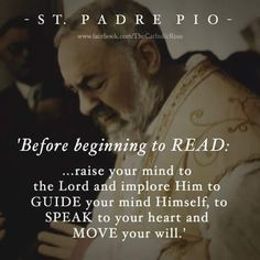 """St. Padre Pio - """"Before beginning to read, raise your mind to the Lord..."""""""
