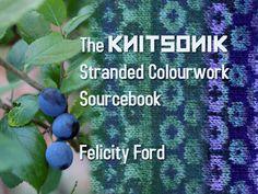 The KNITSONIK Stranded Colourwork Sourcebook by Felicity Ford AKA Felix — Kickstarter