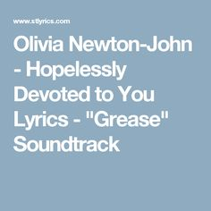 "Olivia Newton-John - Hopelessly Devoted to You Lyrics - ""Grease"" Soundtrack"