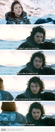 Ha, yes you are, Jon Snow <3