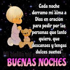 Cada noche derramo mi alma a DIOS en oración para pedir por las personas que tanto quiero ... Que descanses y tengas  dulces sueños ... Buenas Noches !!!