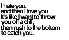 I hate that I love you so...