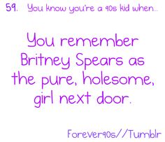 You're A 90's Kid if... Britney!