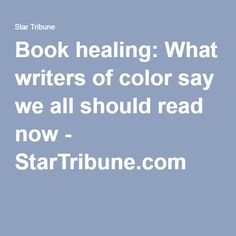 Book healing: What writers of color say we all should read now - StarTribune.com