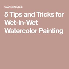 5 Tips and Tricks for Wet-In-Wet Watercolor Painting