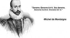 Michel de Montaigne ünlü sözleri Michel de Montaigne - Dil bilimi ve edebiya. Michel De Montaigne, Einstein, Nicolas Tesla, Funny Pictures, Funny Pics, Comedy, Funny Quotes, Lol, Humor