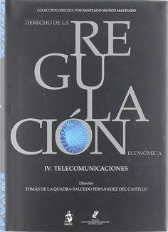 Derecho de la regulación económica, IV. Telecomunicaciones / Quadra-Salcedo y Fernández del Castillo, Tomás de la. 2009