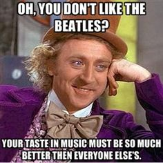 Willy Wonka on the Beatles..... and he is 100% correct!