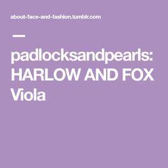 — padlocksandpearls: HARLOW AND FOX Viola