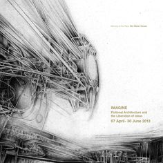 IMAGINE - Fictional Architecture and the Liberation of Ideas  Catalogue to accompany the IMAGINE exhibition, focusing on architectural drawings as an art form in its own right.