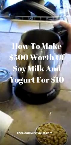 $ $ http://www.thegoodsurvivalist.com/give-us-7-minutes-and-well-show-you-how-to-make-500-worth-of-soymilk-and-soy-yogurt-for-10/