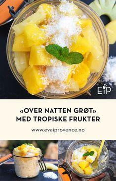 «OVER NATTEN GRØT» MED TROPISKE FRUKTER Norwegian Food, Stevia, Bon Appetit, Cantaloupe, Norway, Mango, Eat, Pineapple, Manga