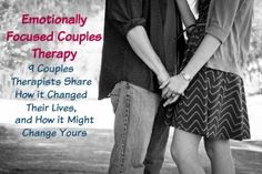 9 Couples Therapists share why Emotionally Focused Couples Therapy has improved their Relationships, and what it can do for yours.