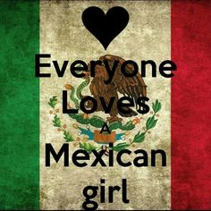 Mexican girls are the best!