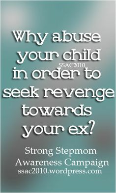 Why must you abuse your child by removing her rights? When will the abuse stop?